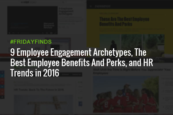 9-Employee-Engagement-Archetypes,-The-Best-Employee-Benefits-And-Perks,-and-HR-Trends-in-2016-FridayFinds