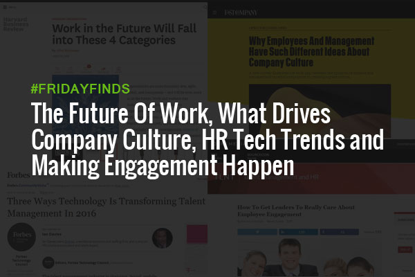 The Future Of Work, What Drives Company Culture, HR Tech Trends and Making Engagement Happen #FridayFinds